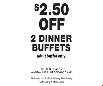 $2.50 Off 2 Dinner Buffets. Adult buffet only. With coupon. Adult buffet only. Dine in only. Not valid with other offers.