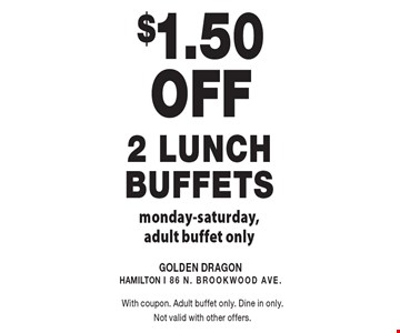 $1.50 Off 2 lunch Buffets. Monday-Saturday. Adult buffet only. With coupon. Adult buffet only. Dine in only. Not valid with other offers.