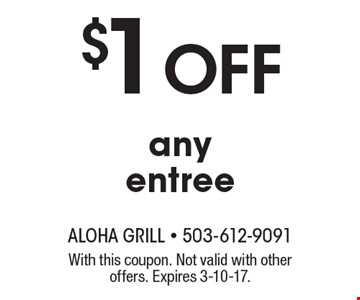 $1 Off any entree. With this coupon. Not valid with other offers. Expires 3-10-17.