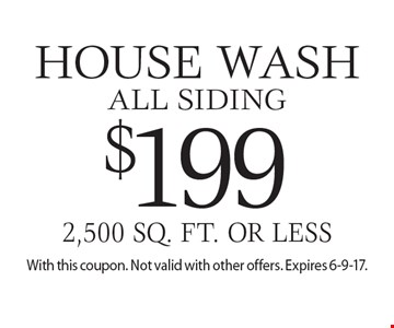 $199 house wash. All siding 2,500 sq. ft. or less. With this coupon. Not valid with other offers. Expires 6-9-17.