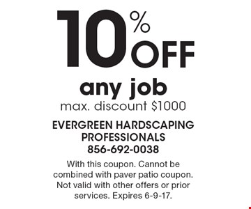 10% Off any job, max. discount $1000. With this coupon. Cannot be combined with paver patio coupon. Not valid with other offers or prior services. Expires 6-9-17.