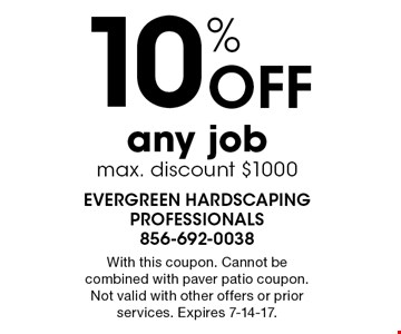 10% Off any job. Max. discount $1000. With this coupon. Cannot be combined with paver patio coupon. Not valid with other offers or prior services. Expires 7-14-17.