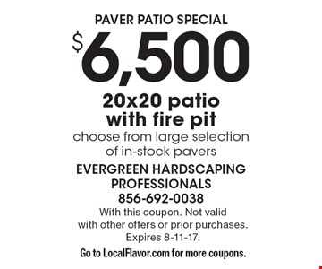 Paver patio special $6,500 20x20 patiowith fire pitchoose from large selectionof in-stock pavers . With this coupon. Not validwith other offers or prior purchases. Expires 8-11-17.Go to LocalFlavor.com for more coupons.