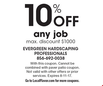 10% Off any jobmax. discount $1000. With this coupon. Cannot be combined with paver patio coupon. Not valid with other offers or prior services. Expires 8-11-17. Go to LocalFlavor.com for more coupons.
