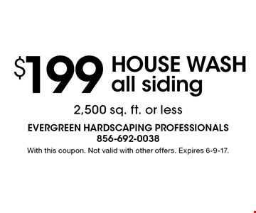 $199 house wash, all siding. 2,500 sq. ft. or less. With this coupon. Not valid with other offers. Expires 6-9-17.