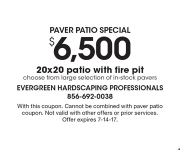Paver Patio Special. $6,500 20x20 patio with fire pit. Choose from large selection of in-stock pavers . With this coupon. Cannot be combined with paver patio coupon. Not valid with other offers or prior services. Offer expires 7-14-17.