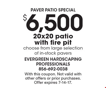 Paver patio special $6,500 20x20 patio with fire pit. Choose from large selection of in-stock pavers. With this coupon. Not valid with other offers or prior purchases. Offer expires 7-14-17.