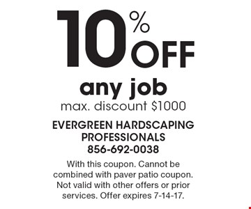 10% off any job. Max. discount $1000. With this coupon. Cannot be combined with paver patio coupon. Not valid with other offers or prior services. Offer expires 7-14-17.
