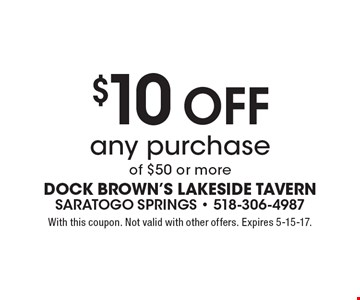 $10 off any purchase of $50 or more. With this coupon. Not valid with other offers. Expires 5-15-17.