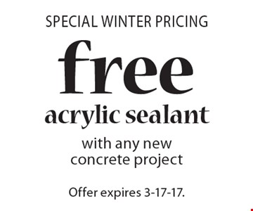 Special Winter Pricing. Free acrylic sealant with any new concrete project. Offer expires 3-17-17. Must be shown prior to estimate being sent or on initial job walk.