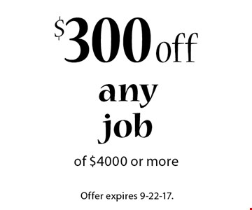 $300 off any job of $4000 or more. Offer expires 9-22-17.