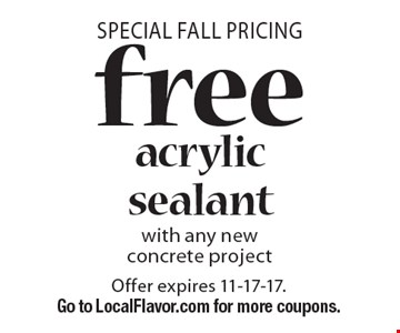 Special Fall Pricing free acrylic sealant with any new concrete project. Offer expires 11-17-17. Go to LocalFlavor.com for more coupons.