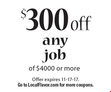 $300 off any job of $4000 or more. Offer expires 11-17-17. Go to LocalFlavor.com for more coupons.