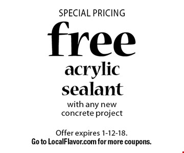 Special Pricing. Free acrylic sealant with any new concrete project. Offer expires 1-12-18. Go to LocalFlavor.com for more coupons.