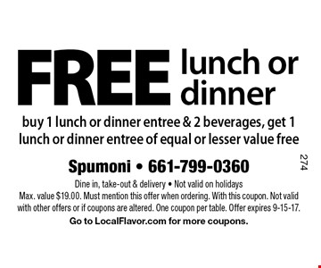 FREE lunch or dinner buy 1 lunch or dinner entree & 2 beverages, get 1 lunch or dinner entree of equal or lesser value free. Dine in, take-out & delivery - Not valid on holidays 