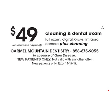 $49 cleaning & dental exam. Full exam, digital X-rays, intraoral camera plus cleaning. In absence of Gum Disease. NEW PATIENTS ONLY. Not valid with any other offer. New patients only. Exp. 11-17-17.