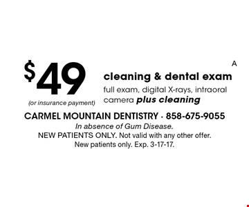 $49 cleaning & dental exam full exam, digital X-rays, intraoral camera plus cleaning. In absence of Gum Disease. NEW PATIENTS ONLY. Not valid with any other offer. New patients only. Exp. 3-17-17.