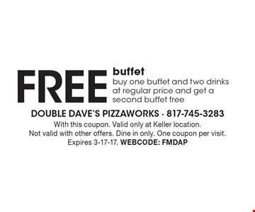 Free buffet. Buy one buffet and two drinks at regular price and get a second buffet free. With this coupon. Valid only at Keller location. Not valid with other offers. Dine in only. One coupon per visit.Expires 3-17-17. Webcode: FMDAP