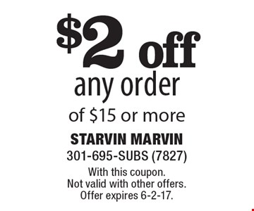 $2 off any order of $15 or more. With this coupon. Not valid with other offers. Offer expires 6-2-17.