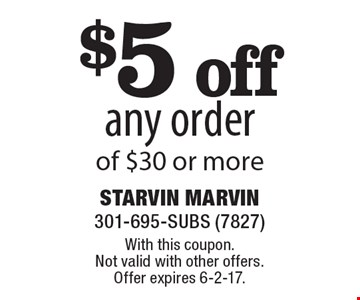 $5 off any order of $30 or more. With this coupon. Not valid with other offers. Offer expires 6-2-17.