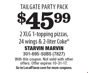 Tailgate Party Pack $45.99 2 XLG 1-topping pizzas, 24 wings & 2-liter Coke. With this coupon. Not valid with other offers. Offer expires 10-31-17.Go to LocalFlavor.com for more coupons.
