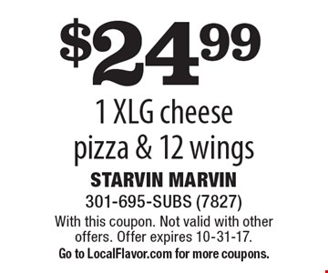 $24.99 1 XLG cheese pizza & 12 wings. With this coupon. Not valid with other offers. Offer expires 10-31-17.Go to LocalFlavor.com for more coupons.