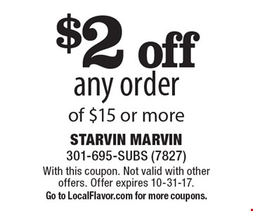 $2 off any order of $15 or more. With this coupon. Not valid with other offers. Offer expires 10-31-17.Go to LocalFlavor.com for more coupons.