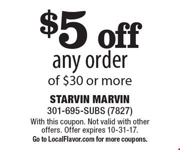 $5 off any order of $30 or more. With this coupon. Not valid with other offers. Offer expires 10-31-17.Go to LocalFlavor.com for more coupons.