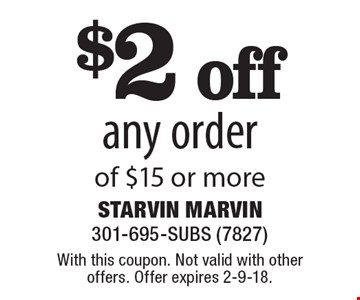 $2 off any order of $15 or more. With this coupon. Not valid with other offers. Offer expires 2-9-18.