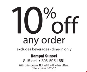 10% off any order excludes beverages - dine-in only. With this coupon. Not valid with other offers. Offer expires 8/25/17.