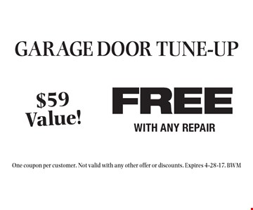 FREE GARAGE DOOR TUNE-UP WITH ANY REPAIR $59 Value! . One coupon per customer. Not valid with any other offer or discounts. Expires 4-28-17. BWM