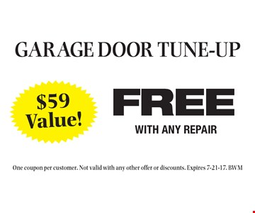 FREE GARAGE DOOR TUNE-UP WITH ANY REPAIR, $59Value! One coupon per customer. Not valid with any other offer or discounts. Expires 7-21-17. BWM