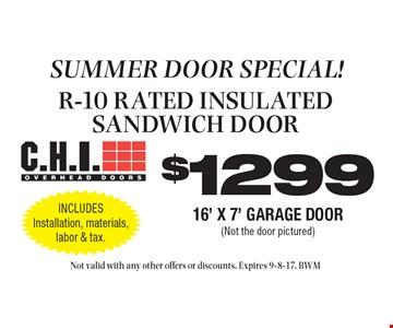 Summer door special! $1299 R-10 rated insulated sandwich door. 16 foot x 7 foot garage door (not the door pictured). Includes installation, materials, labor & tax. Not valid with any other offers or discounts. Expires 9-8-17. BWM