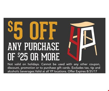 $5 Off Any Purchase of $25 or more. Excludes tax, tip & alcoholic beverages. Valid at all YP locations.