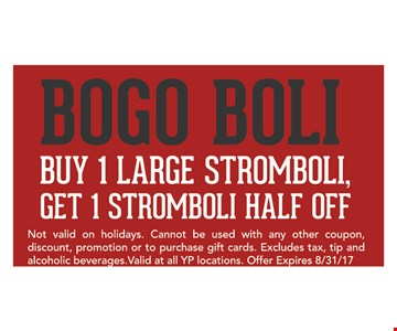 BOGO BOLI! Buy 1 Stromboli, Get 1 Stromboli 1/2 Off. Excludes tax, tip & alcoholic beverages. Valid at all YP locations.