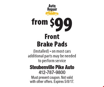From $99 Front Brake Pads (Installed) - on most cars. Additional parts may be needed to perform service. Must present coupon. Not valid with other offers. Expires 5/8/17.