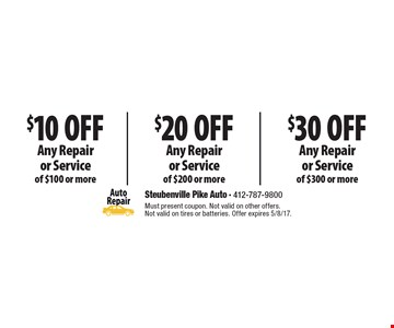 $10 Off Any Repair or Service of $100 or more OR $20 Off Any Repair or Service of $200 or more OR $30 Off Any Repair or Service of $300 or more. Must present coupon. Not valid on other offers. Not valid on tires or batteries. Offer expires 5/8/17.