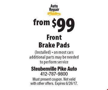 From $99 Front Brake Pads (Installed). On most cars additional parts may be needed to perform service. Must present coupon. Not valid with other offers. Expires 6/26/17.