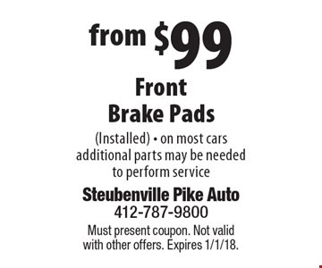 from $99 Front Brake Pads (Installed) - on most cars additional parts may be needed to perform service. Must present coupon. Not valid with other offers. Expires 1/1/18.
