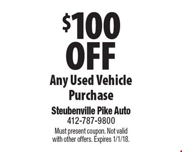 $100 Off Any Used Vehicle Purchase. Must present coupon. Not valid with other offers. Expires 1/1/18.