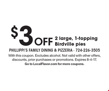 $3 off 2 large, 1-topping Birdville pies. With this coupon. Excludes alcohol. Not valid with other offers, discounts, prior purchases or promotions. Expires 8-4-17. Go to LocalFlavor.com for more coupons.