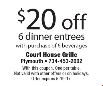 $20 off 6 dinner entrees with purchase of 6 beverages. With this coupon. One per table. Not valid with other offers or on holidays. Offer expires 5-19-17.