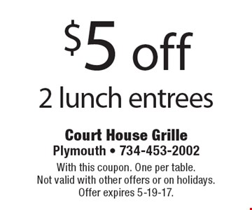 $5 off 2 lunch entrees. With this coupon. One per table. Not valid with other offers or on holidays. Offer expires 5-19-17.