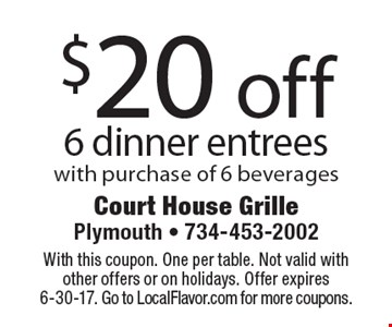 $20 off 6 dinner entrees with purchase of 6 beverages. With this coupon. One per table. Not valid with other offers or on holidays. Offer expires 6-30-17. Go to LocalFlavor.com for more coupons.