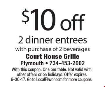 $10 off 2 dinner entrees with purchase of 2 beverages. With this coupon. One per table. Not valid with other offers or on holidays. Offer expires 6-30-17. Go to LocalFlavor.com for more coupons.