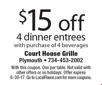 $15 off 4 dinner entrees with purchase of 4 beverages. With this coupon. One per table. Not valid with other offers or on holidays. Offer expires 6-30-17. Go to LocalFlavor.com for more coupons.