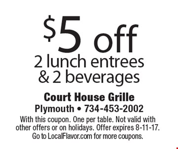 $5 off 2 lunch entrees & 2 beverages. With this coupon. One per table. Not valid with other offers or on holidays. Offer expires 8-11-17. Go to LocalFlavor.com for more coupons.