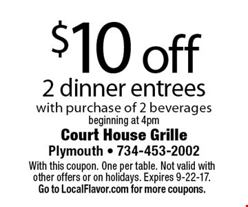 $10 off 2 dinner entrees with purchase of 2 beverages. Beginning at 4pm. With this coupon. One per table. Not valid with other offers or on holidays. Expires 9-22-17. Go to LocalFlavor.com for more coupons.