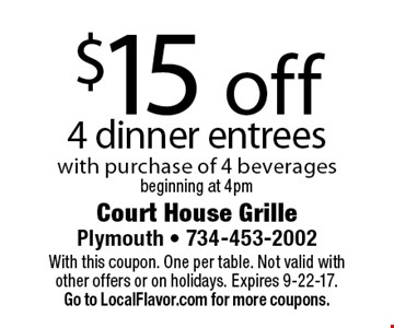 $15 off 4 dinner entrees with purchase of 4 beverages. Beginning at 4pm. With this coupon. One per table. Not valid with other offers or on holidays. Expires 9-22-17. Go to LocalFlavor.com for more coupons.
