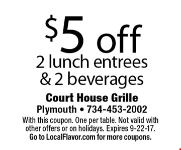 $5 off 2 lunch entrees & 2 beverages. With this coupon. One per table. Not valid with other offers or on holidays. Expires 9-22-17. Go to LocalFlavor.com for more coupons.